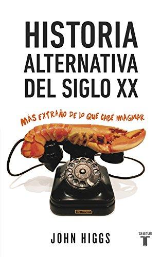 Historia alternativa del siglo XX: M#s extra#o de lo que cabe imaginar