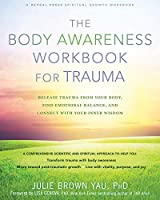 The Body Awareness Workbook for Trauma: Release Trauma from Your Body, Find Emotional Balance, and Connect With Your Inner Wisdom