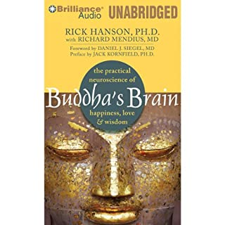 Buddha's Brain     The Practical Neuroscience of Happiness, Love & Wisdom              By:                                                                                                                                 Rick Hanson,                                                                                        Richard Mendius MD                               Narrated by:                                                                                                                                 Alan Bomar Jones                      Length: 6 hrs and 58 mins     20 ratings     Overall 4.3