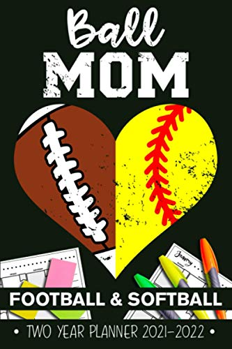 Ball Mom Football Softball 2 Years Monthly Planner 2021 - 2022: Funny Football Mom And Softball Mom Heart Gift Weekly Planner A5 Size Schedule Calendar Views to Write in Ideas