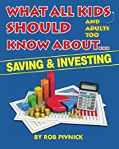 What All Kids (and adults too) Should Know About . . . Savings and Investing: Covering saving, budgeting and investing, a must-read for all young ... with fun facts and interesting takeaways.