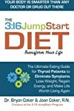 The 3:16 JumpStart Diet: The Ultimate Eating Guide for Thyroid Patients to Eliminate Symptoms, Lose Weight, Regain Energy and Make Life Worth Living Again