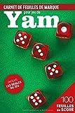 Carnet de feuilles de marque pour jeu de Yam: 100 feuilles de points pour jouer au Yams - jeu de dés pour enfants et adultes.