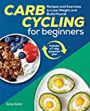 Carb Cycling for Beginners: Recipes and Exercises to Lose Weight and Build Muscle
