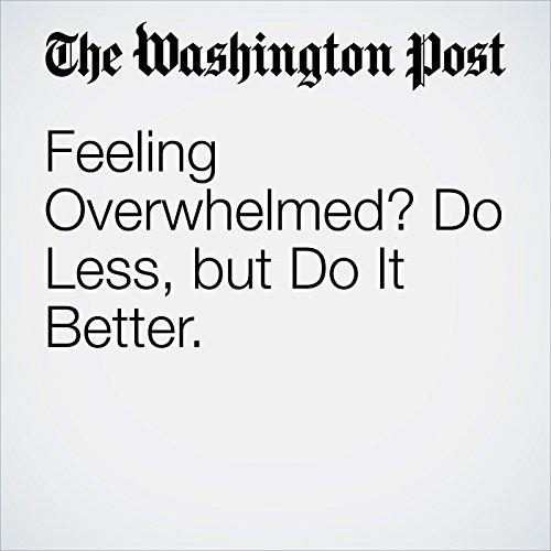 Feeling Overwhelmed? Do Less, but Do It Better. copertina
