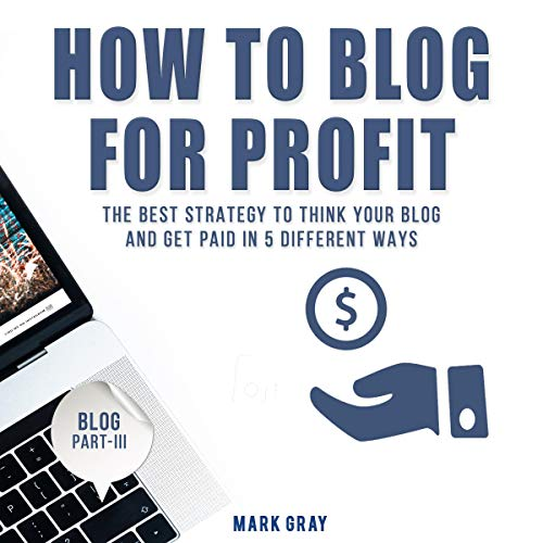 How to Blog for Profit     The Best Strategy to Think Your Blog and Get Paid in 5 Different Ways              By:                                                                                                                                 Mark Gray                               Narrated by:                                                                                                                                 Timothy Brandolino                      Length: 1 hr and 16 mins     15 ratings     Overall 5.0