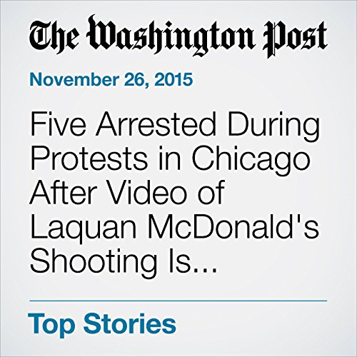 Five Arrested During Protests in Chicago After Video of Laquan McDonald's Shooting Is Released cover art