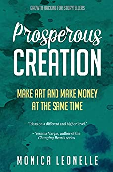 Prosperous Creation: Make Art and Make Money at the Same Time (Growth Hacking For Storytellers #5) by [Monica Leonelle]