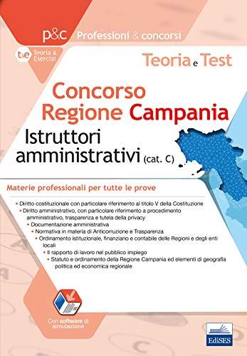 Concorso Regione Campania Istruttori amministrativi. Teoria e test sulle materie professionali. Tutte le prove
