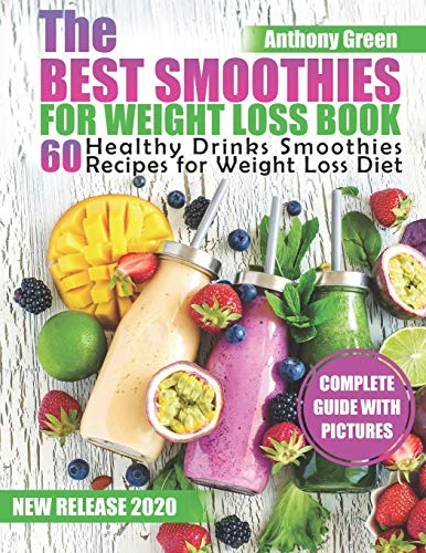 Compare Textbook Prices for The Best Smoothies for Weight Loss Book: 60 Healthy Drinks Smoothies Recipes for Weight Loss Diet  ISBN 9798654758842 by Green, Anthony