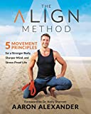 The Align Method: 5 Movement Principles for a Stronger Body, Sharper Mind, and Stress-Proof Life (English Edition)