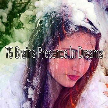 75 Brains Presence in Dreams
