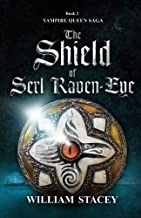 The Shield of Serl Raven-Eye (The Vampire Queen Saga) (Volume 2)