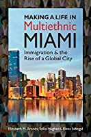 Making a Life in Multiethnic Miami: Immigration and the Rise of a Global City (Latinos: Exploring Diversity and Change)