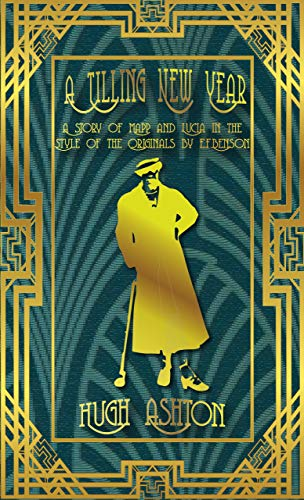 Book: A Tilling New Year - A story of Mapp & Lucia in the Style of the Originals by E.F.Benson (Mapp and Lucia pastiches Book 3) by Hugh Ashton