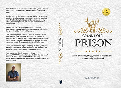 Grand Hotel Prison: Dutch prisonlife; Drugs, Steaks & Playstations, true story by Andries Bik (English Edition)