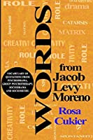 The Words of Jacob Levi Moreno: Vocabulary of Quotations from Psychodrama, Group Psychotherapy, Sociodrama and Sociometry