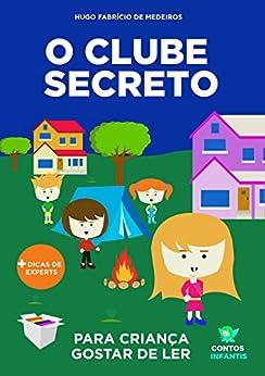 Livro infantil para o filho gostar de ler.: Clube Secreto da Leitura: livro infantil. (Contos infantis que ensinam. 2) por [Hugo Fabrício de Medeiros]