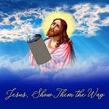 Jesus, Show Them the Way