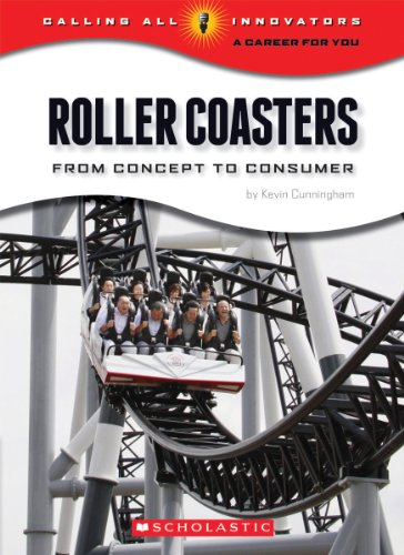 Roller Coasters: From Concept to Consumer (Calling All Innovators: A Career for You)