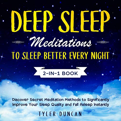 Deep Sleep Meditations to Sleep Better Every Night: 2-in-1 Book: Discover Secret Meditation Methods to Significantly Improve Your Sleep Quality and Fall Asleep Instantly