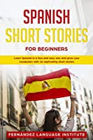 Spanish Short Stories for Beginners: Learn Spanish in a Fast and Easy Way and Grow Your Vocabulary with 16 Captivating Short Stories
