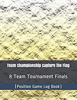 Team Championship Capture the Flag - 8 Team Tournament Finals - (Position Game Log Book)