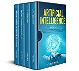 Artificial Intelligence: 4 books in 1: AI For Beginners + AI For Business + Machine Learning For Beginners + Machine Learning And Artificial Intelligence (English Edition)