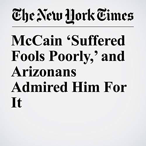McCain 'Suffered Fools Poorly,' and Arizonans Admired Him For It copertina