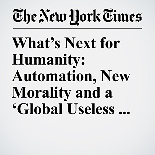 What's Next for Humanity: Automation, New Morality and a 'Global Useless Class' copertina