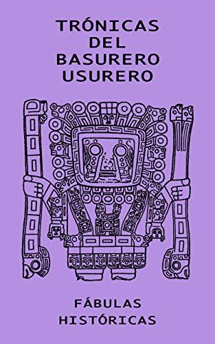 TRÓNICAS DEL BASURERO USURERO: FÁBULAS HISTÓRICAS (Spanish Edition)