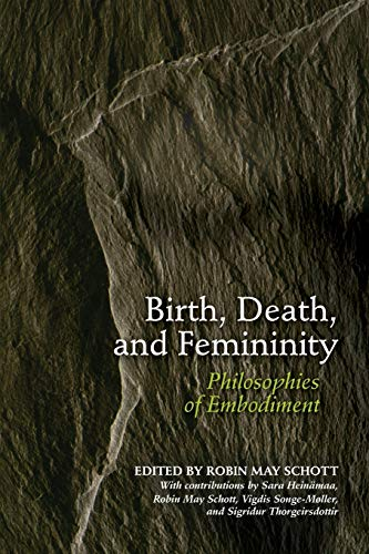 Birth, Death, and Femininity: Philosophies of Embodiment