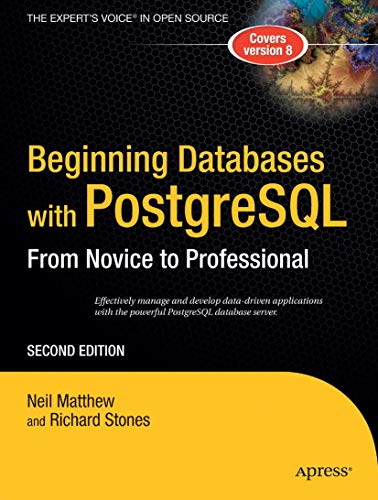 Beginning Databases with PostgreSQL: From Novice to Professional (Beginning From Novice to Professio
