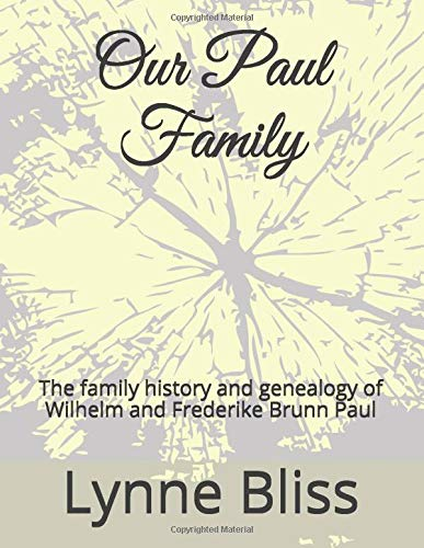 Our Paul Family: The family history and genealogy of Wilhelm and Frederike Brunn Paul