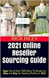 2021 Online Reseller Sourcing Guide: Huge List of Over 500 Items To Resale on eBay and Etsy for Massive Profits in 2021