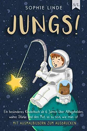 JUNGS!: Ein besonderes Kinderbuch ab 6 Jahren über Alltagshelden, wahre Stärke und den Mut, so zu sein, wie man ist - mit Ausmalbildern zum Ausdrucken