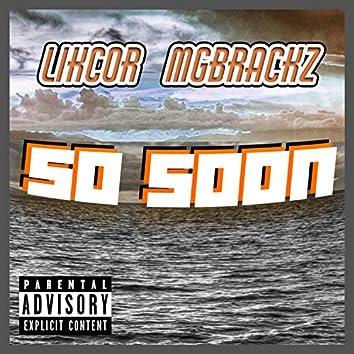 So Soon (feat. MGB Rackz)