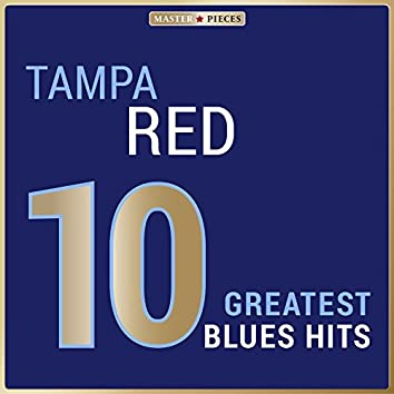 Masterpieces Presents Tampa Red: 10 Greatest Blues Hits