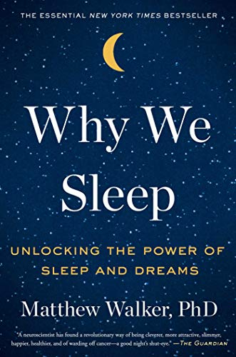 Walker, M: Why We Sleep: Unlocking the Power of Sleep and Dreams