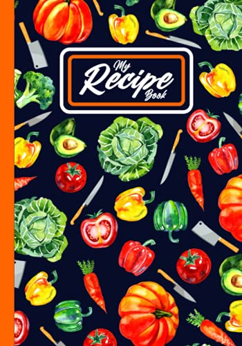 My Recipe Book: Recipe Notebook to Write In | Blank Recipe Book to Write In Your Own Recipes | Personal Cookbook to Write In Your Favorite Family Recipes & Make Delicious Home Meals