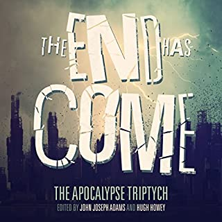 The End Has Come     The Apocalypse Triptych              By:                                                                                                                                 Hugh Howey,                                                                                        Jamie Ford,                                                                                        Jonathan Maberry,                   and others                          Narrated by:                                                                                                                                 Vikas Adam,                                                                                        Gabrielle de Cuir,                                                                                        Justine Eyre,                   and others                 Length: 14 hrs and 4 mins     17 ratings     Overall 3.5