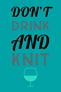 Don't Drink And: Novelty Humorous Knit And Drink Saying - Journal Notebook With Lines