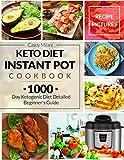 Keto Diet Instant Pot Cookbook: 1000 Day Ketogenic Diet Detailed Beginner's Guide: Low-Carb Keto Cookbook: Ketogenic Diet Recipe Book: Easy Keto Diet Recipes: Keto Meal Prep