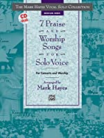 7 Praise and Worship Songs for Solo Voice, Medium High: Medium High Voice (The Mark Hayes Vocal Solo Series)