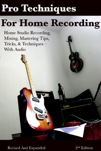 Pro Techniques for Home Recording - Tips Tricks & Techniques for Home Studio Tracking, Mixing, & Mastering - With Audio (Recording Guide) (English Edition)