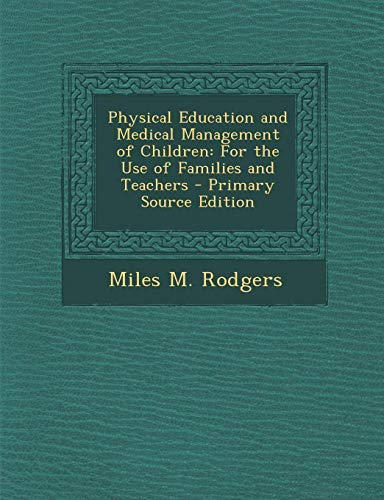 Physical Education and Medical Management of Children: For the Use of Families and Teachers