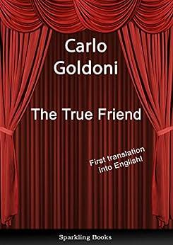 The True Friend: English translation of Il vero amico by [Carlo Goldoni, Anna Cuffaro]