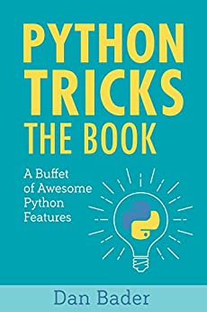 Python Tricks: A Buffet of Awesome Python Features by [Dan Bader]