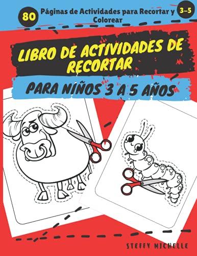 Libro de Actividades de Recortar Para Niños 3 a 5 Años: 80 Páginas de Actividades para Recortar y Colorear, un Divertido Libro de Actividades para ... (Aprendizaje y Diversión para Niños)