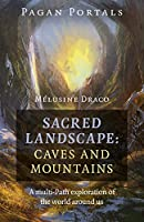 Sacred Landscape: Caves and Mountains: a Multi-path Exploration of the World Around Us (Pagan Portals)